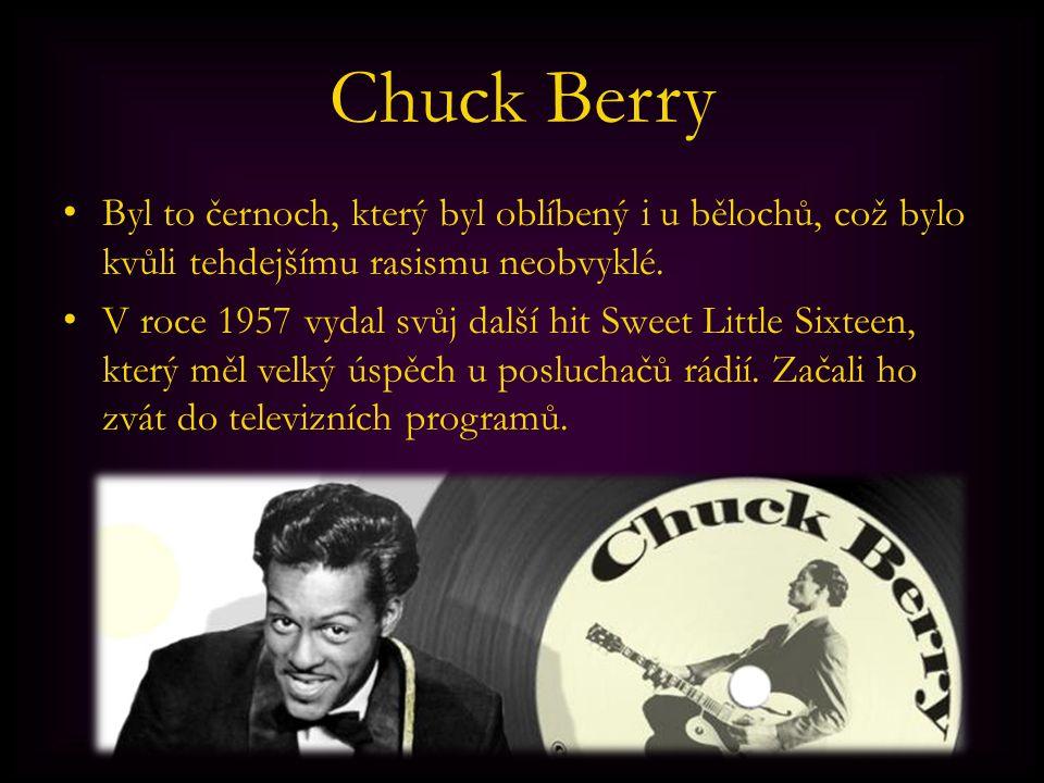 Chuck Berry Byl to černoch, který byl oblíbený i u bělochů, což bylo kvůli tehdejšímu rasismu neobvyklé.