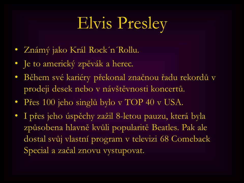 Elvis Presley Známý jako Král Rock´n´Rollu.