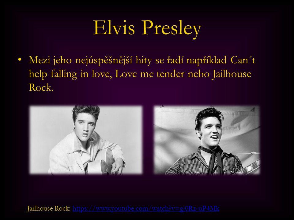 Elvis Presley Mezi jeho nejúspěšnější hity se řadí například Can´t help falling in love, Love me tender nebo Jailhouse Rock.