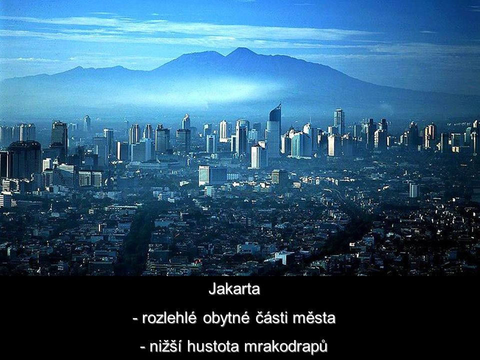 - rozlehlé obytné části města - nižší hustota mrakodrapů