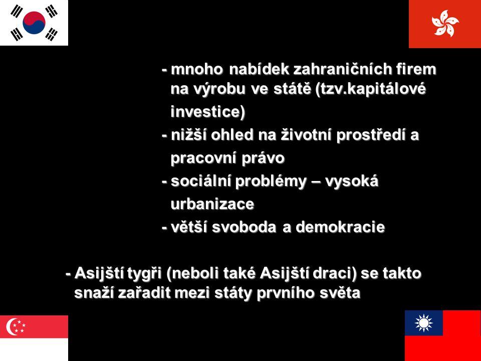 - mnoho nabídek zahraničních firem na výrobu ve státě (tzv.kapitálové