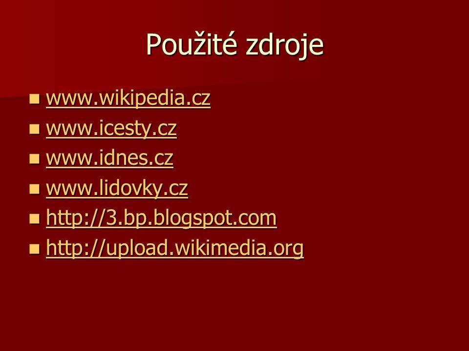 Použité zdroje www.wikipedia.cz www.icesty.cz www.idnes.cz