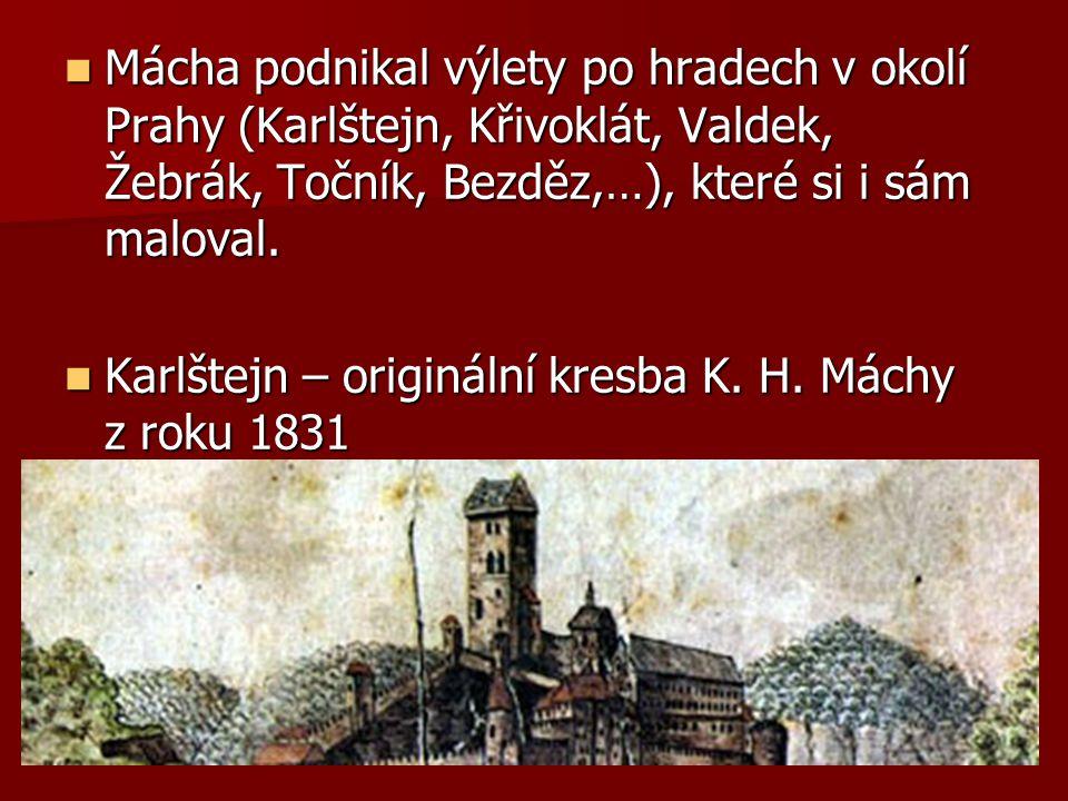 Mácha podnikal výlety po hradech v okolí Prahy (Karlštejn, Křivoklát, Valdek, Žebrák, Točník, Bezděz,…), které si i sám maloval.