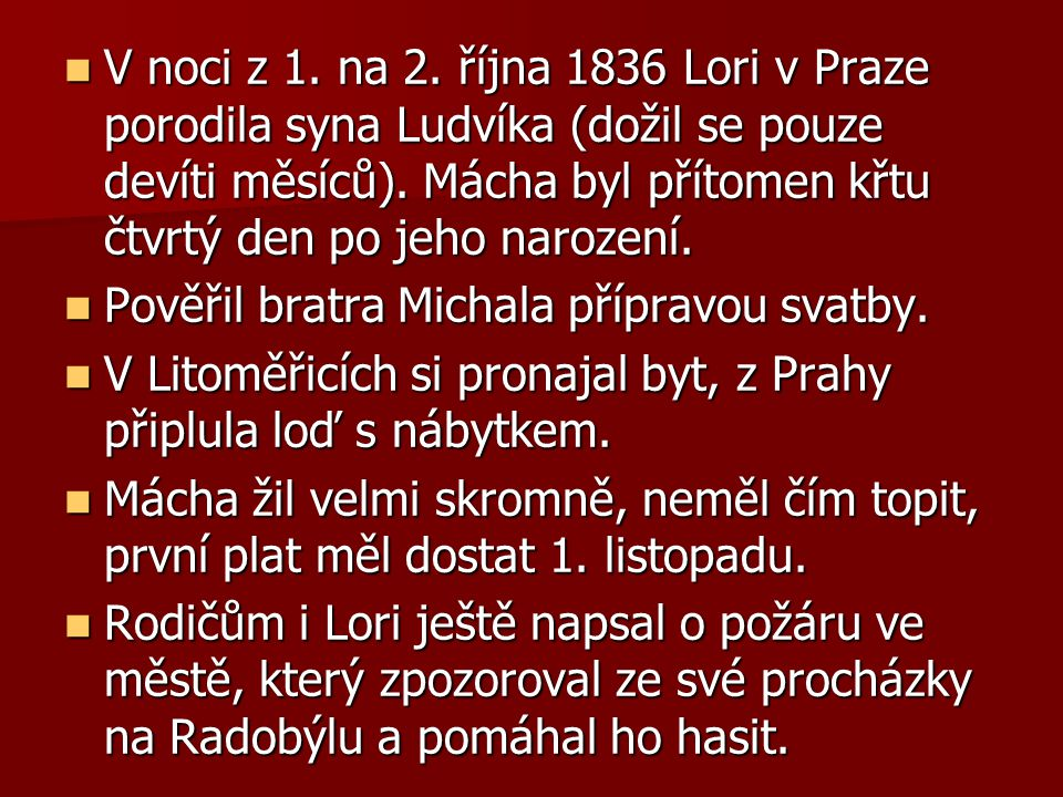 V noci z 1. na 2. října 1836 Lori v Praze porodila syna Ludvíka (dožil se pouze devíti měsíců). Mácha byl přítomen křtu čtvrtý den po jeho narození.
