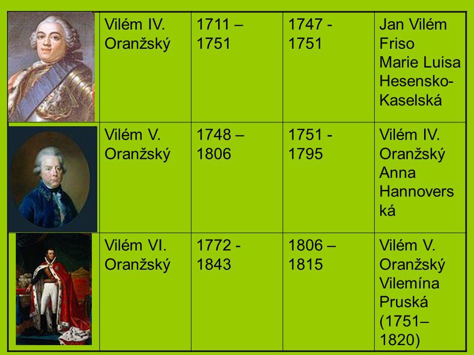 Vilém IV. Oranžský 1711 – 1751. 1747 - 1751. Jan Vilém Friso Marie Luisa Hesensko-Kaselská. Vilém V. Oranžský.
