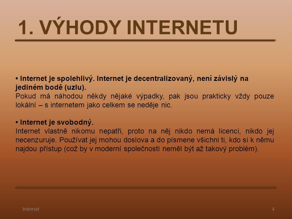 1. VÝHODY INTERNETU • Internet je spolehlivý. Internet je decentralizovaný, není závislý na jediném bodě (uzlu).