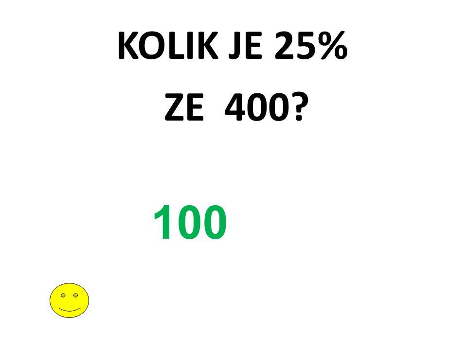 KOLIK JE 25% ZE 400 100