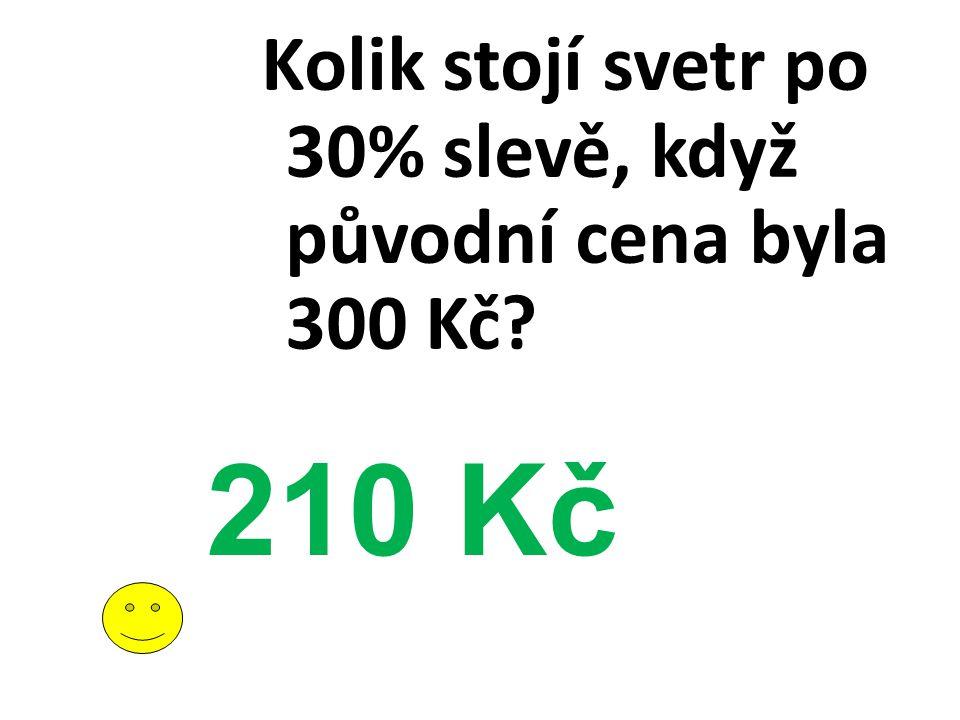 Kolik stojí svetr po 30% slevě, když původní cena byla 300 Kč