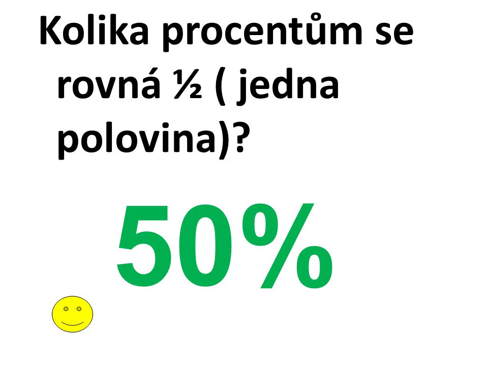 Kolika procentům se rovná ½ ( jedna polovina)