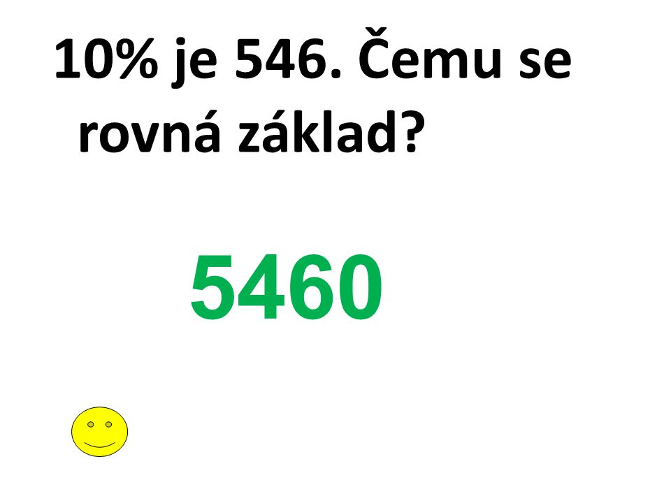 10% je 546. Čemu se rovná základ