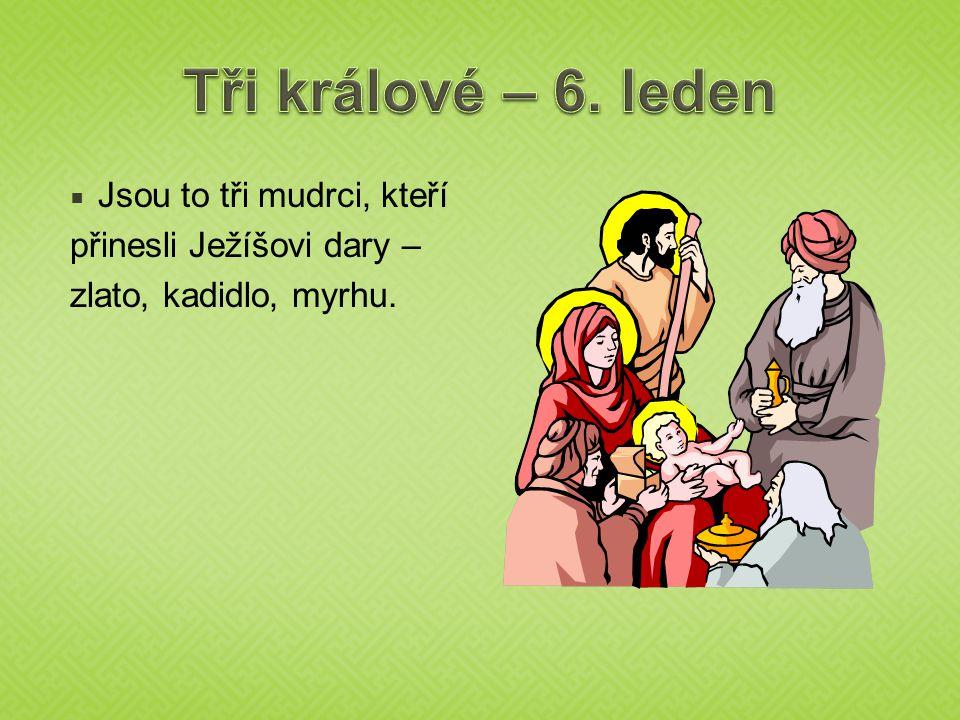Tři králové – 6. leden Jsou to tři mudrci, kteří
