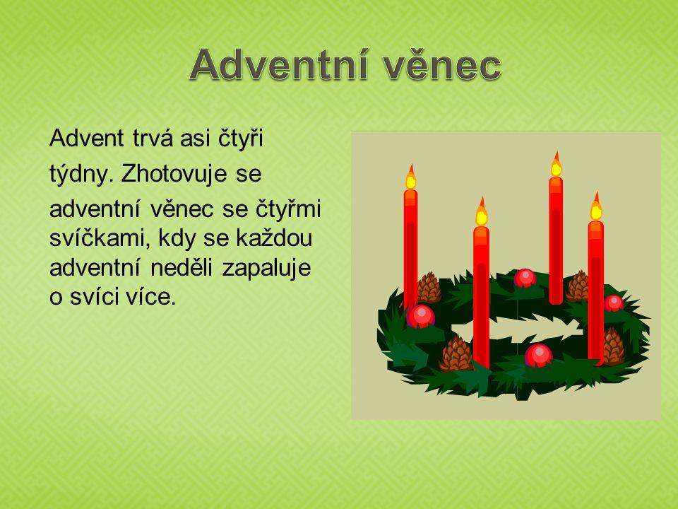 Adventní věnec Advent trvá asi čtyři týdny.