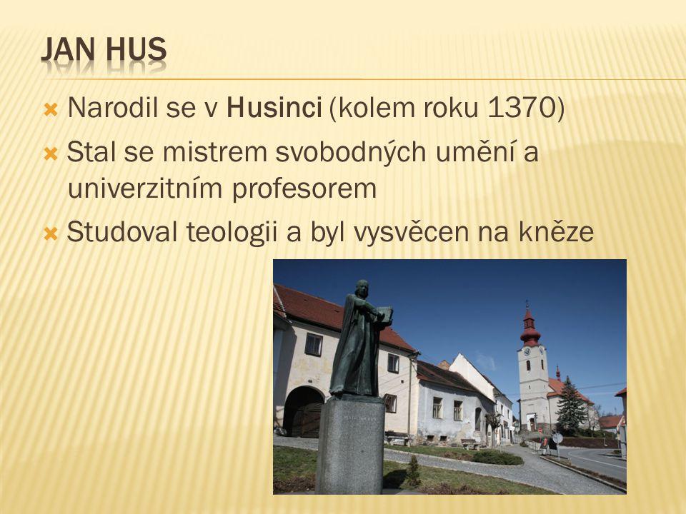 Jan Hus Narodil se v Husinci (kolem roku 1370)