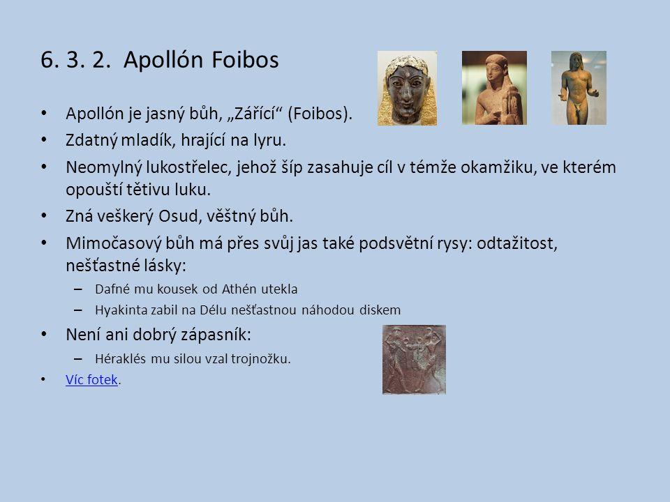 """6. 3. 2. Apollón Foibos Apollón je jasný bůh, """"Zářící (Foibos)."""