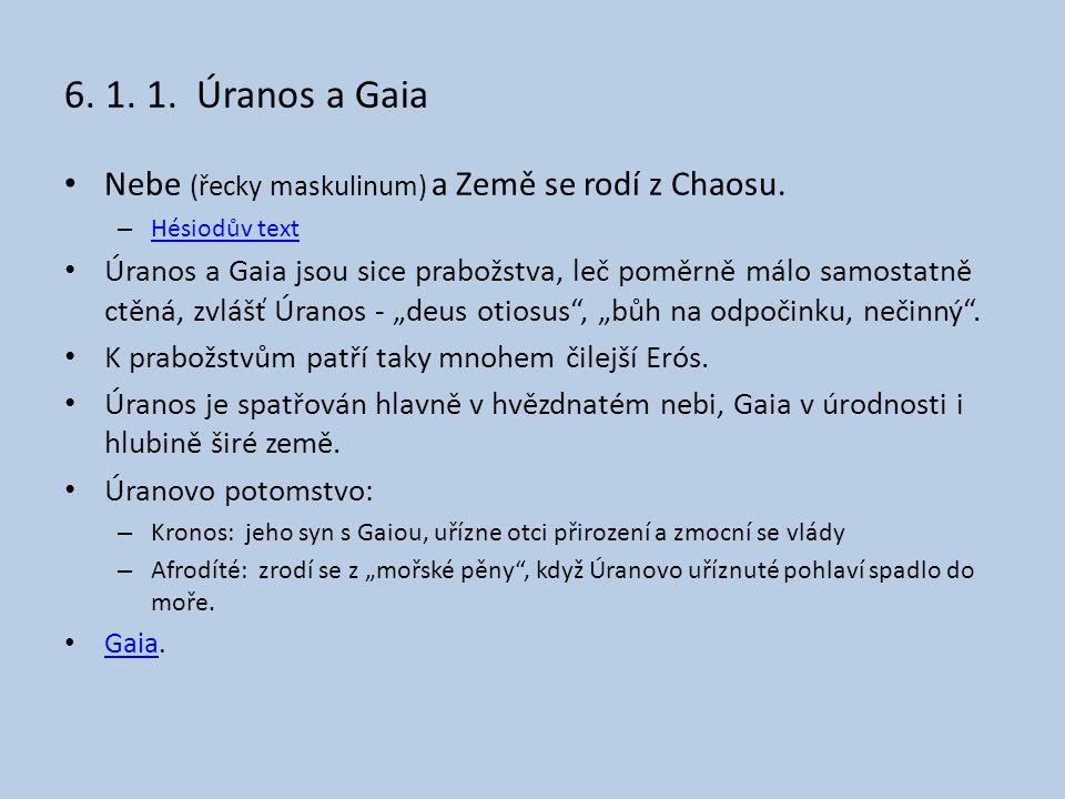 6. 1. 1. Úranos a Gaia Nebe (řecky maskulinum) a Země se rodí z Chaosu. Hésiodův text.
