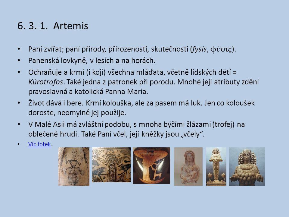 6. 3. 1. Artemis Paní zvířat; paní přírody, přirozenosti, skutečnosti (fysis, φύσις). Panenská lovkyně, v lesích a na horách.