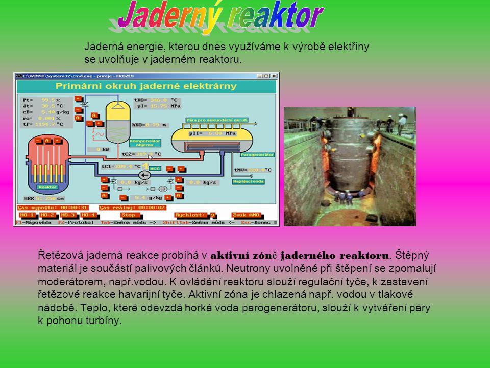 Jaderný reaktor Jaderná energie, kterou dnes využíváme k výrobě elektřiny se uvolňuje v jaderném reaktoru.