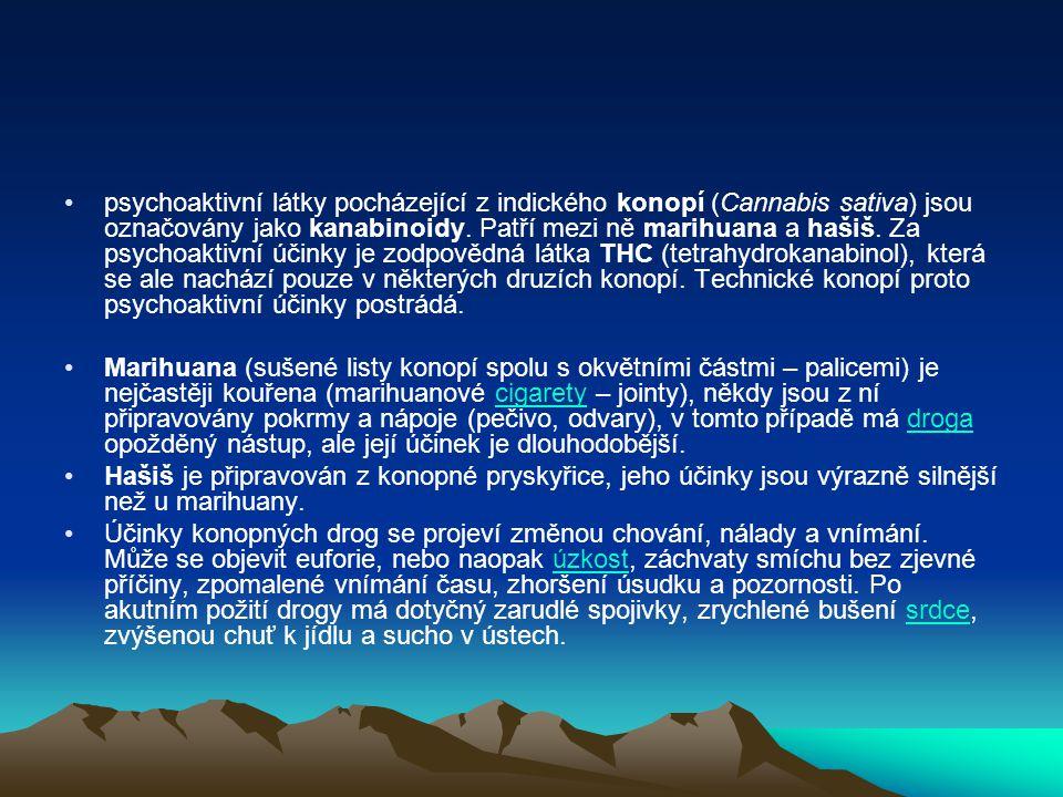 psychoaktivní látky pocházející z indického konopí (Cannabis sativa) jsou označovány jako kanabinoidy. Patří mezi ně marihuana a hašiš. Za psychoaktivní účinky je zodpovědná látka THC (tetrahydrokanabinol), která se ale nachází pouze v některých druzích konopí. Technické konopí proto psychoaktivní účinky postrádá.