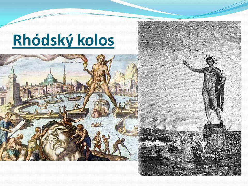 Rhódský kolos bronzová socha starověkého řeckého boha Hélia postavená u přístavu na ostrově Rhodos v letech 304 - 292 př. n. l.