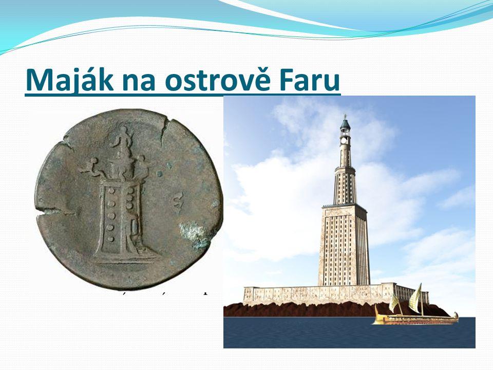 Maják na ostrově Faru v Egyptě u města Alexandrie a byl nejvyšší stavbou tehdejšího světa.