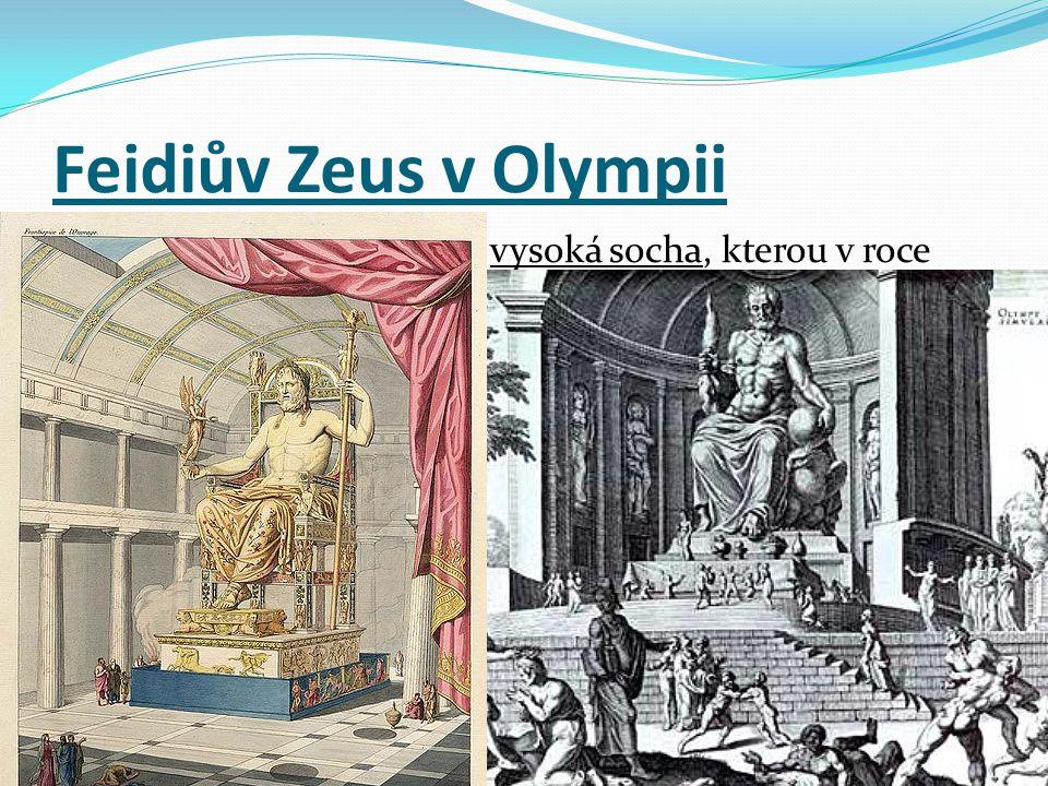 Feidiův Zeus v Olympii monumentální, asi 13 m vysoká socha, kterou v roce 433 př. n. l. vytvořil řecký sochař Feidiás.