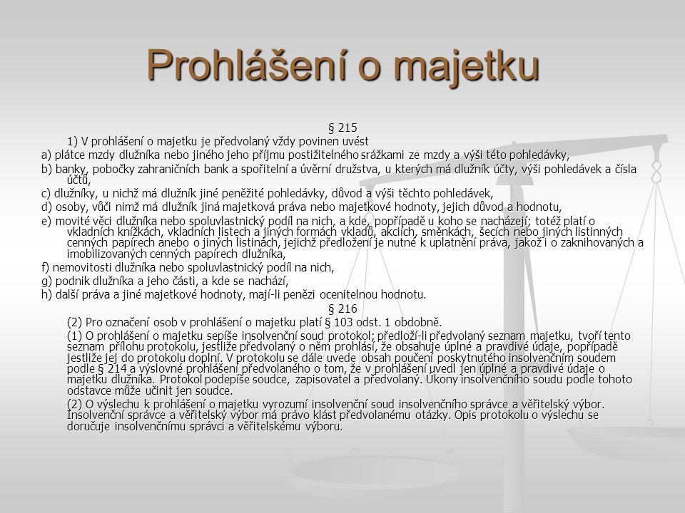Prohlášení o majetku § 215. 1) V prohlášení o majetku je předvolaný vždy povinen uvést.