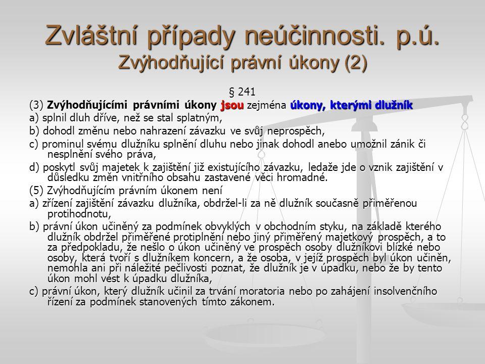 Zvláštní případy neúčinnosti. p.ú. Zvýhodňující právní úkony (2)