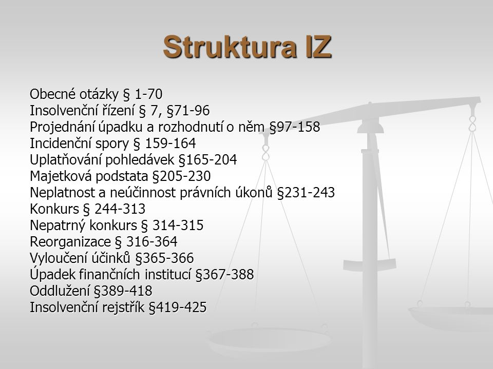Struktura IZ Obecné otázky § 1-70 Insolvenční řízení § 7, §71-96
