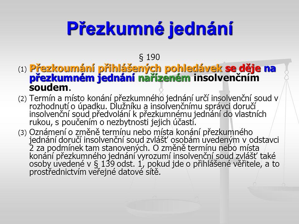 Přezkumné jednání § 190. (1) Přezkoumání přihlášených pohledávek se děje na přezkumném jednání nařízeném insolvenčním soudem.