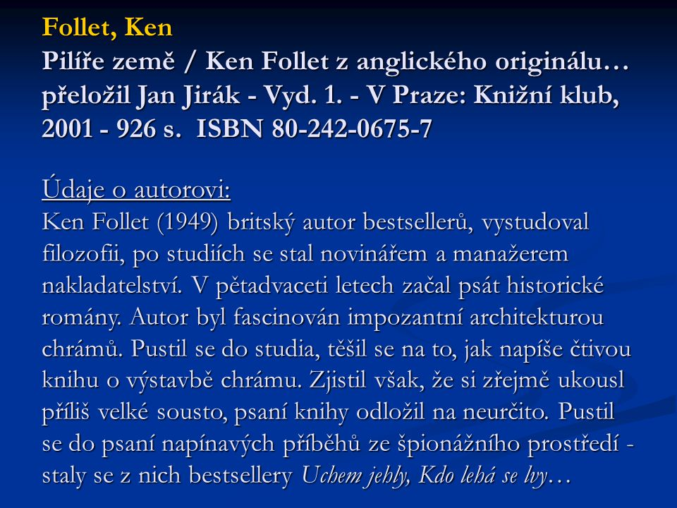 Follet, Ken Pilíře země / Ken Follet z anglického originálu… přeložil Jan Jirák - Vyd. 1. - V Praze: Knižní klub, 2001 - 926 s. ISBN 80-242-0675-7