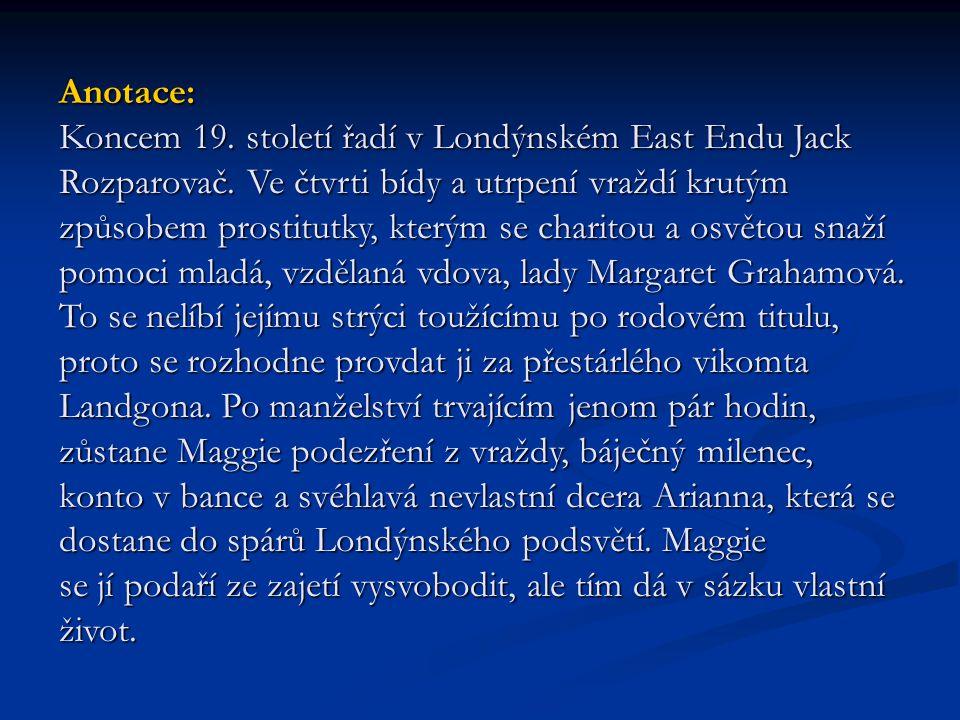 Anotace: Koncem 19. století řadí v Londýnském East Endu Jack Rozparovač.