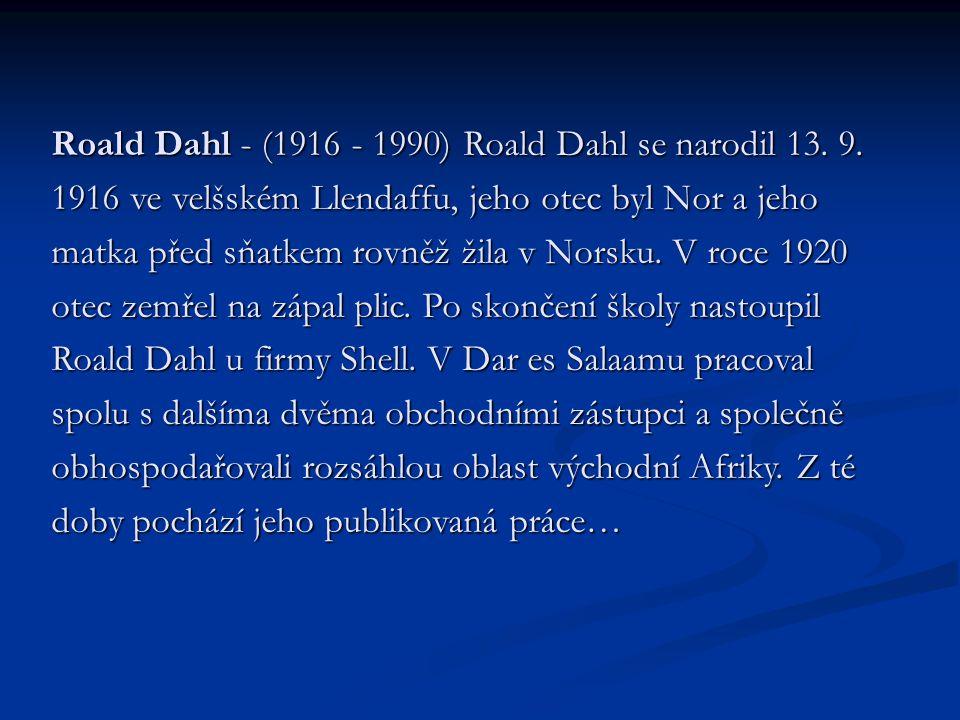 Roald Dahl - (1916 - 1990) Roald Dahl se narodil 13. 9