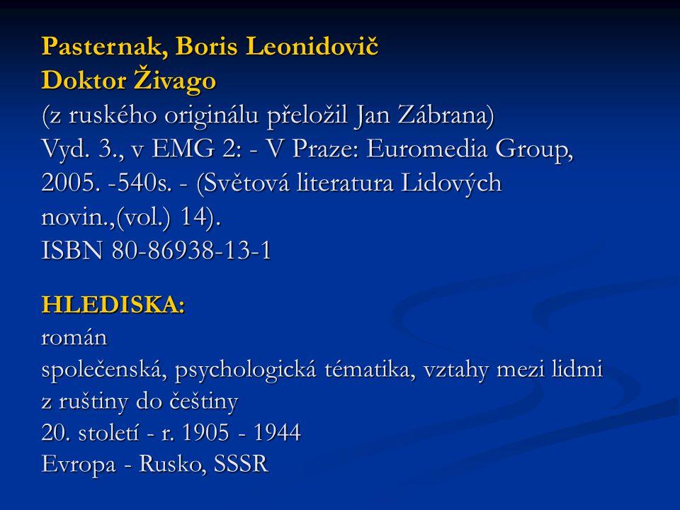 Pasternak, Boris Leonidovič Doktor Živago (z ruského originálu přeložil Jan Zábrana) Vyd. 3., v EMG 2: - V Praze: Euromedia Group, 2005. -540s. - (Světová literatura Lidových novin.,(vol.) 14). ISBN 80-86938-13-1