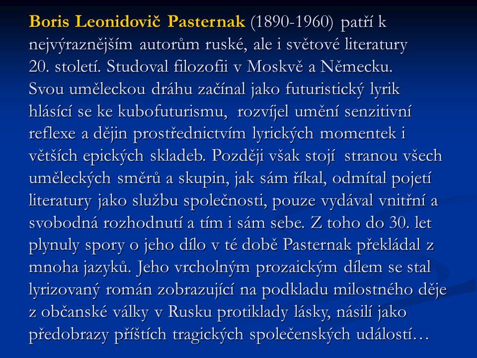 Boris Leonidovič Pasternak (1890-1960) patří k nejvýraznějším autorům ruské, ale i světové literatury 20.