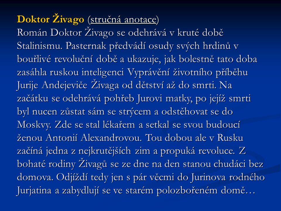 Doktor Živago (stručná anotace) Román Doktor Živago se odehrává v kruté době Stalinismu.