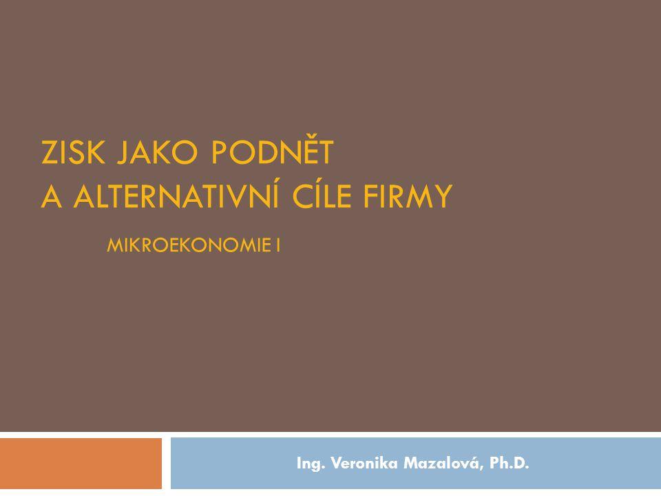 Zisk jako podnět a alternativní cíle firmy Mikroekonomie i