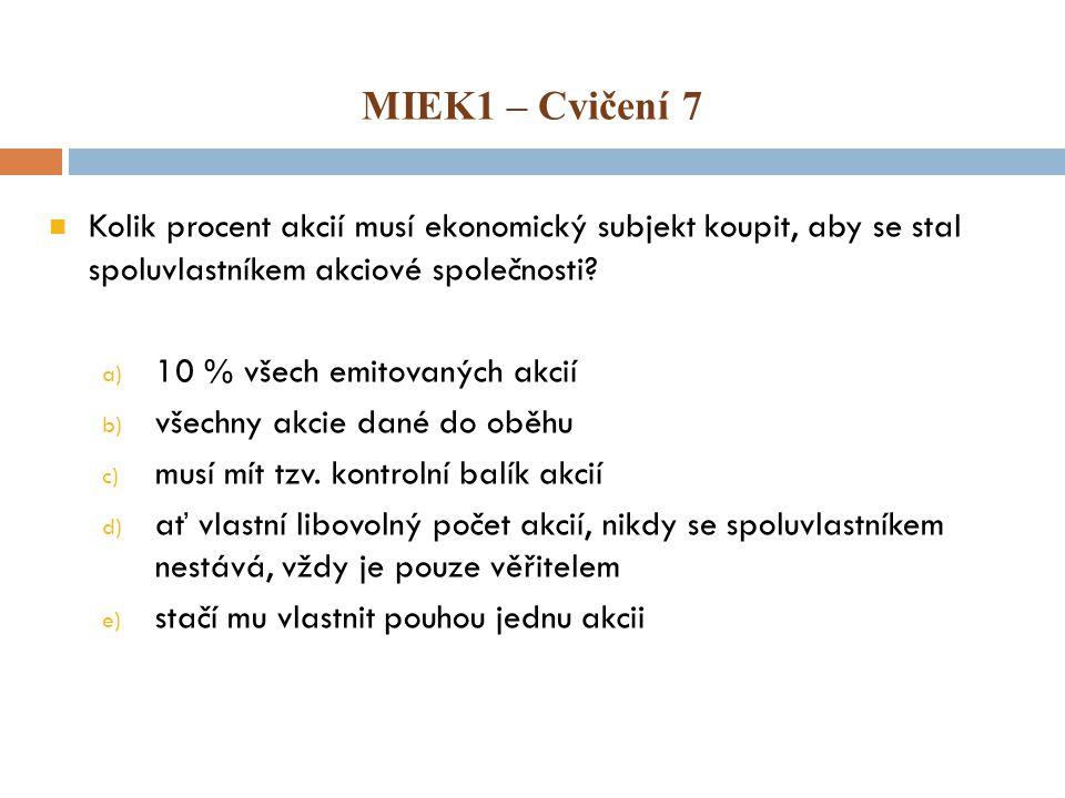 MIEK1 – Cvičení 7 Kolik procent akcií musí ekonomický subjekt koupit, aby se stal spoluvlastníkem akciové společnosti