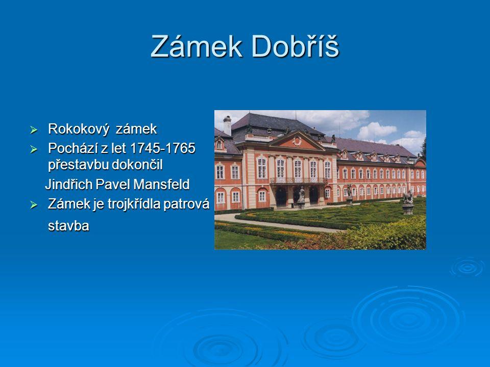 Zámek Dobříš Rokokový zámek Pochází z let 1745-1765 přestavbu dokončil