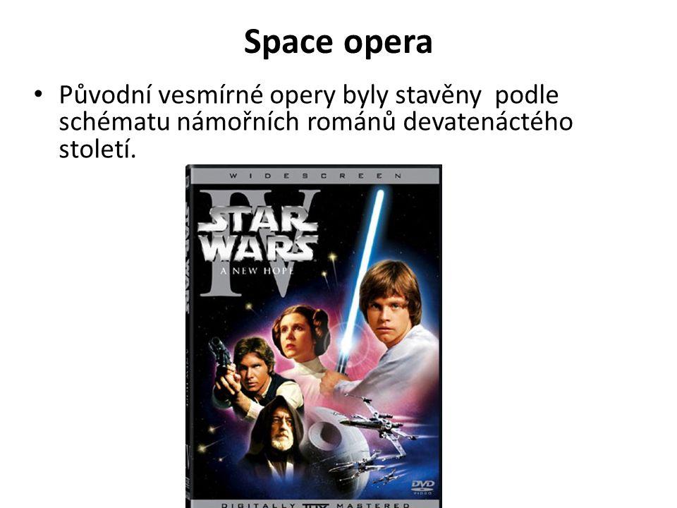 Space opera Původní vesmírné opery byly stavěny podle schématu námořních románů devatenáctého století.
