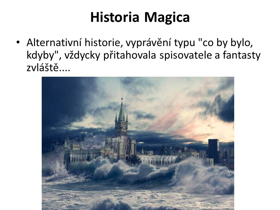 Historia Magica Alternativní historie, vyprávění typu co by bylo, kdyby , vždycky přitahovala spisovatele a fantasty zvláště....