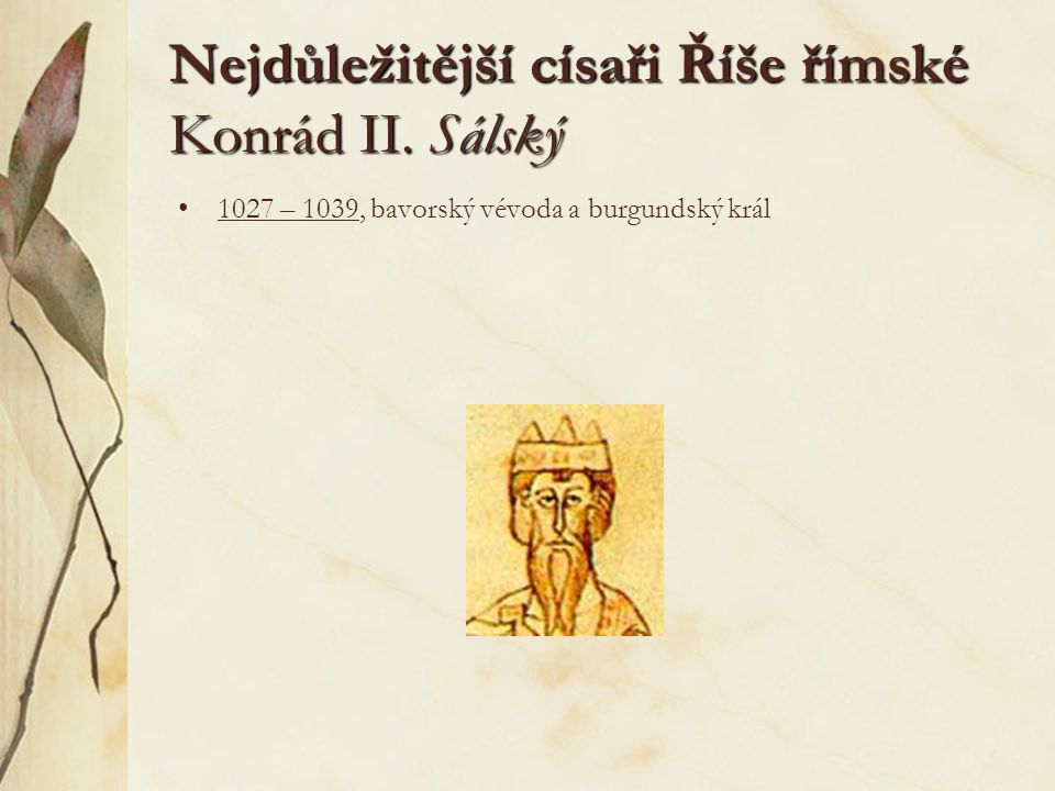 Nejdůležitější císaři Říše římské Konrád II. Sálský