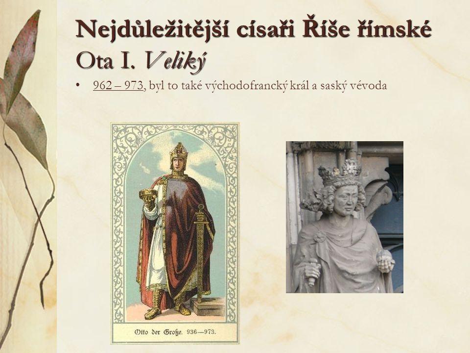 Nejdůležitější císaři Říše římské Ota I. Veliký