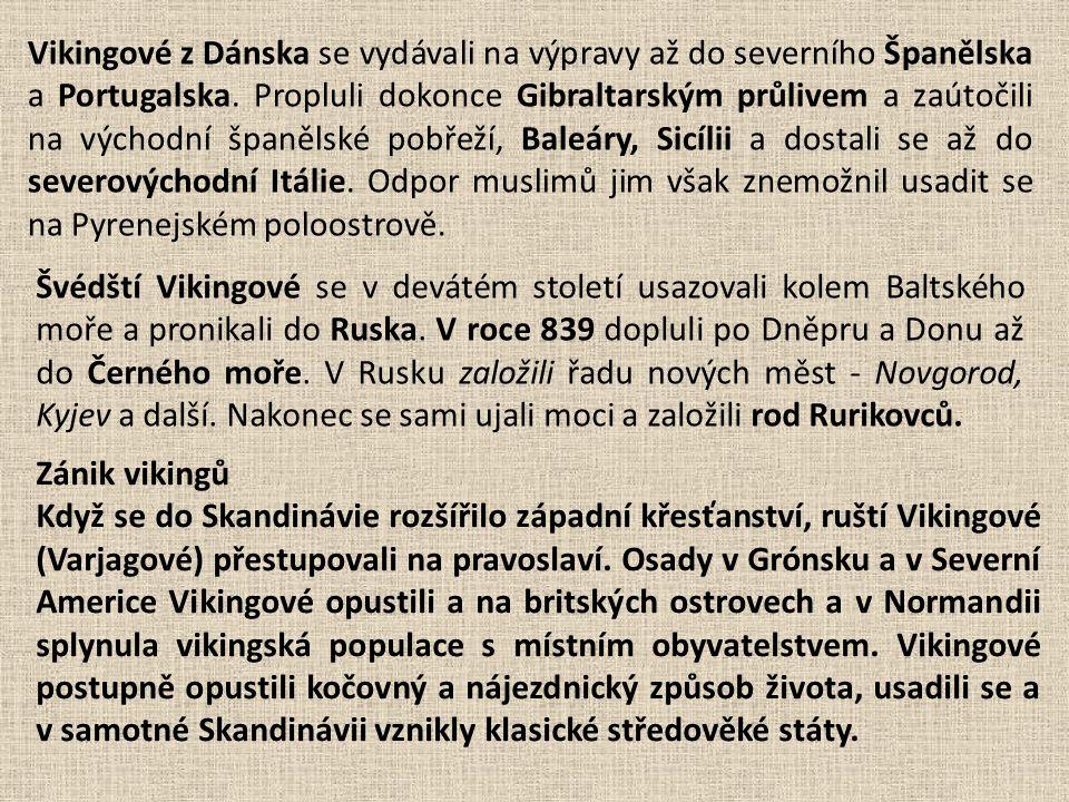 Vikingové z Dánska se vydávali na výpravy až do severního Španělska a Portugalska. Propluli dokonce Gibraltarským průlivem a zaútočili na východní španělské pobřeží, Baleáry, Sicílii a dostali se až do severovýchodní Itálie. Odpor muslimů jim však znemožnil usadit se na Pyrenejském poloostrově.
