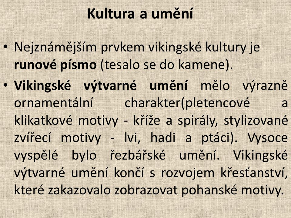 Kultura a umění Nejznámějším prvkem vikingské kultury je runové písmo (tesalo se do kamene).