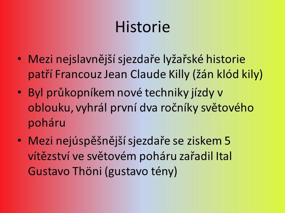 Historie Mezi nejslavnější sjezdaře lyžařské historie patří Francouz Jean Claude Killy (žán klód kily)