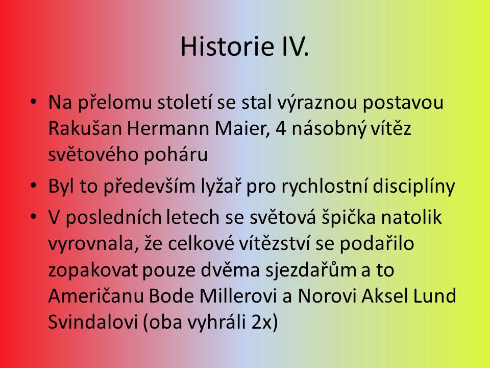 Historie IV. Na přelomu století se stal výraznou postavou Rakušan Hermann Maier, 4 násobný vítěz světového poháru.