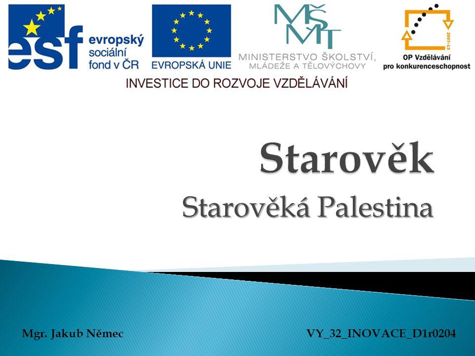 Starověk Starověká Palestina Mgr. Jakub Němec VY_32_INOVACE_D1r0204