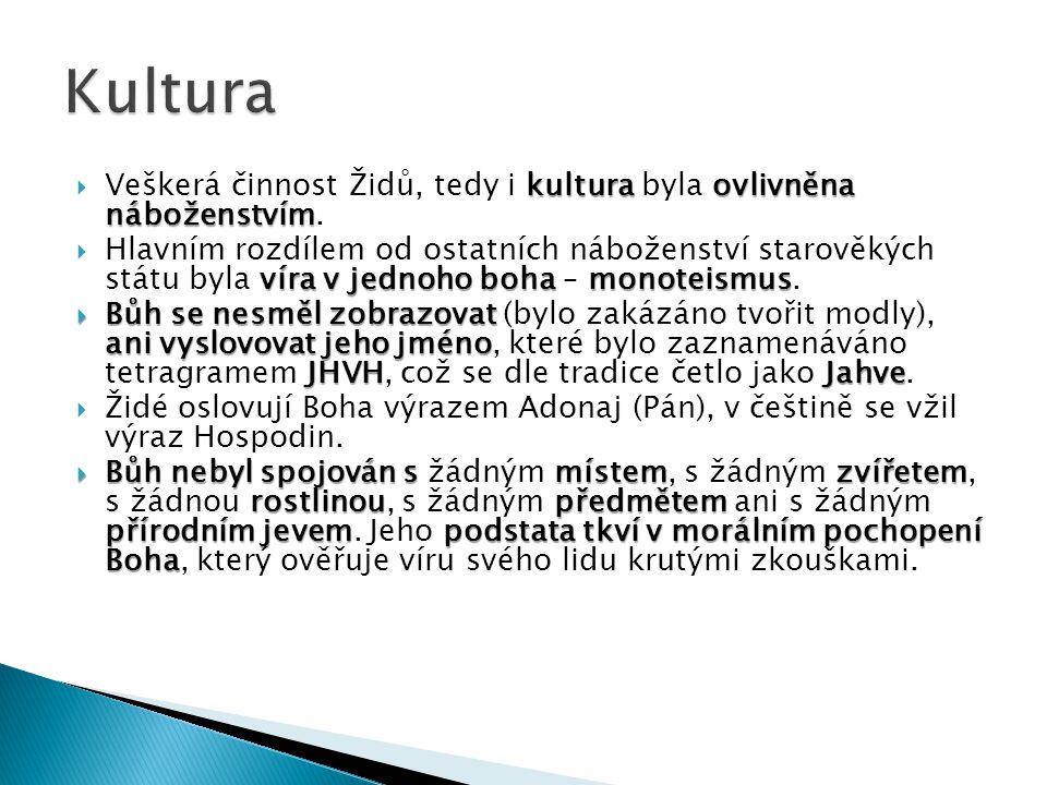 Kultura Veškerá činnost Židů, tedy i kultura byla ovlivněna náboženstvím.