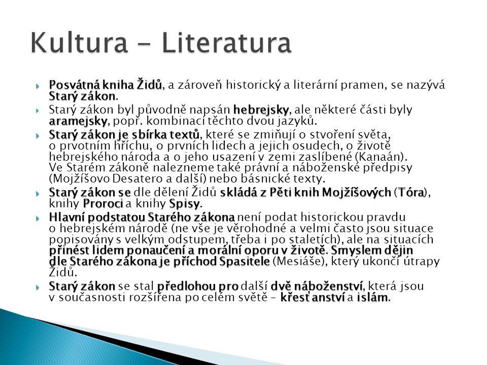 Kultura - Literatura Posvátná kniha Židů, a zároveň historický a literární pramen, se nazývá Starý zákon.
