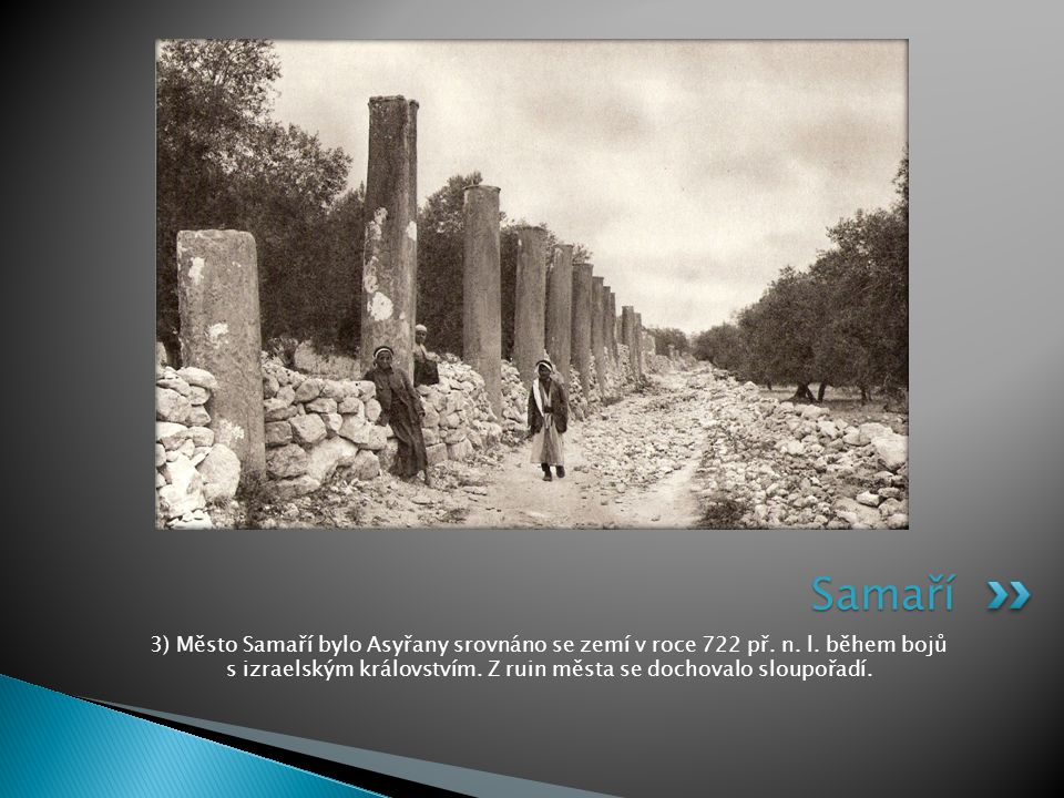 Samaří 3) Město Samaří bylo Asyřany srovnáno se zemí v roce 722 př.
